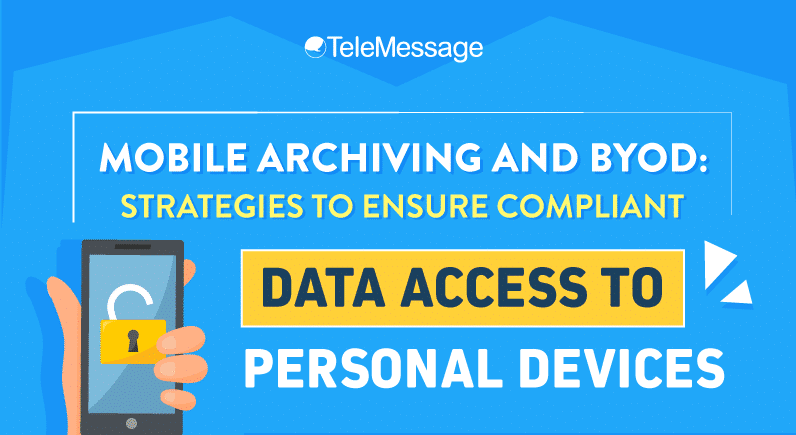 Mobile Archiving and BYOD: Strategies To Ensure Compliant