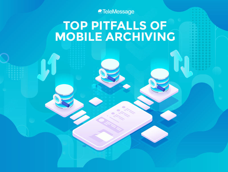 Top Pitfalls of Mobile Archiving (Infographic) - TeleMessage